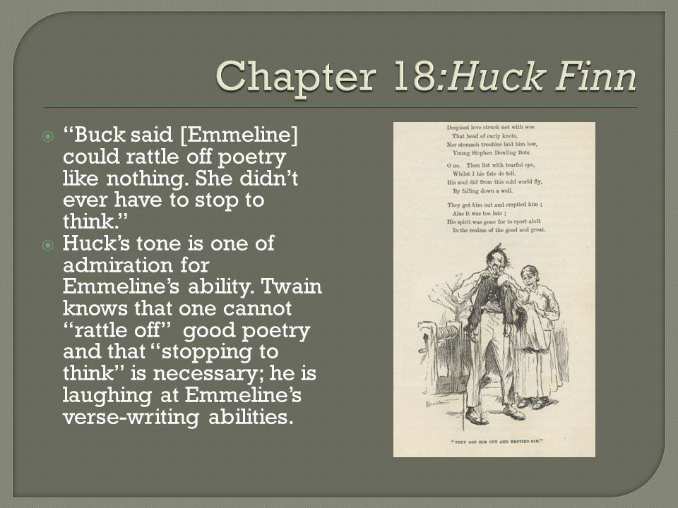 Chapter 18:Huck Finn Buck said [Emmeline] could rattle off poetry like nothing. She didn't ever have to stop to think.